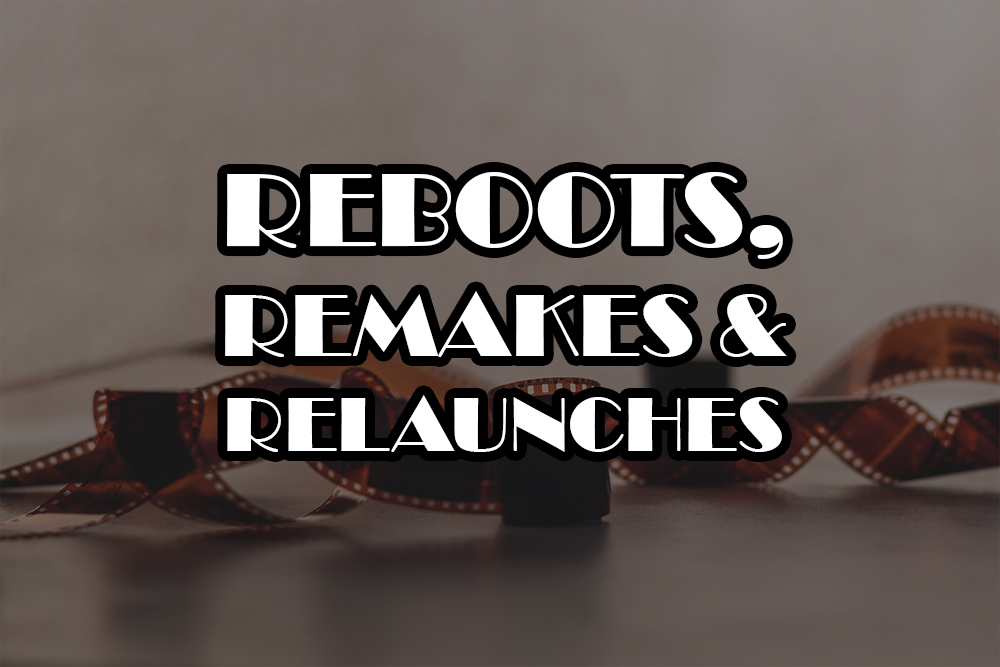NonPro examines Reboots, Remakes, and Relaunches